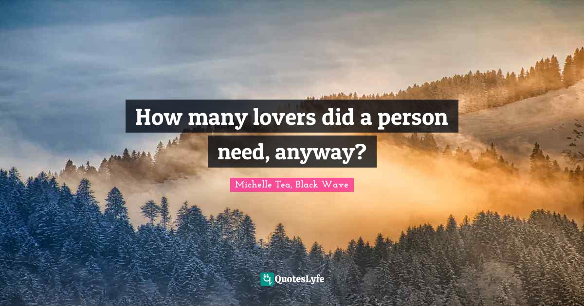 Michelle Tea, Black Wave Quotes: How many lovers did a person need, anyway?