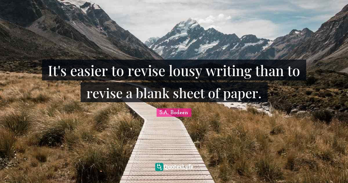 S.A. Bodeen Quotes: It's easier to revise lousy writing than to revise a blank sheet of paper.