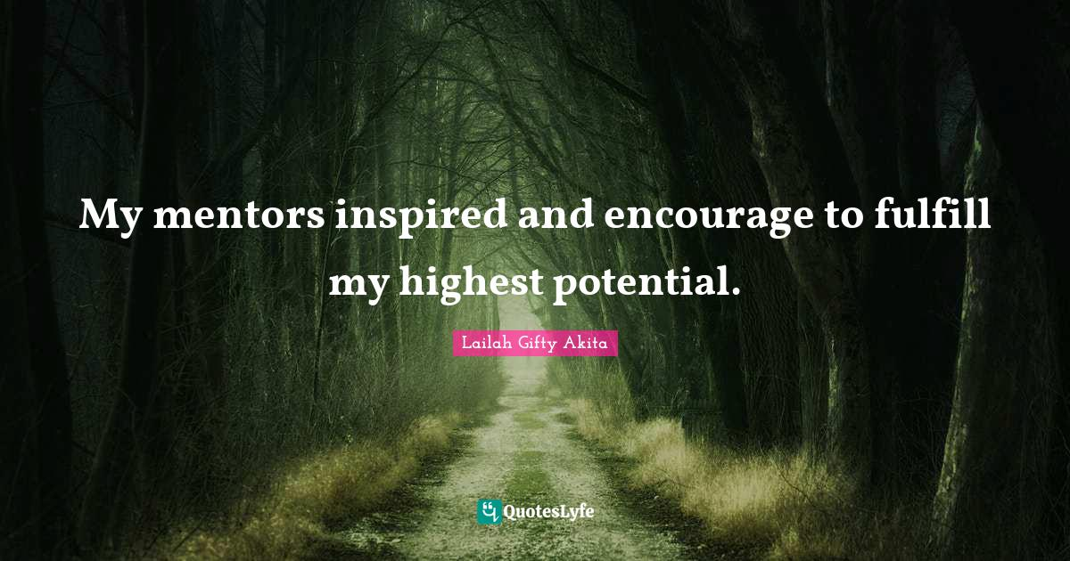 Lailah Gifty Akita Quotes: My mentors inspired and encourage to fulfill my highest potential.