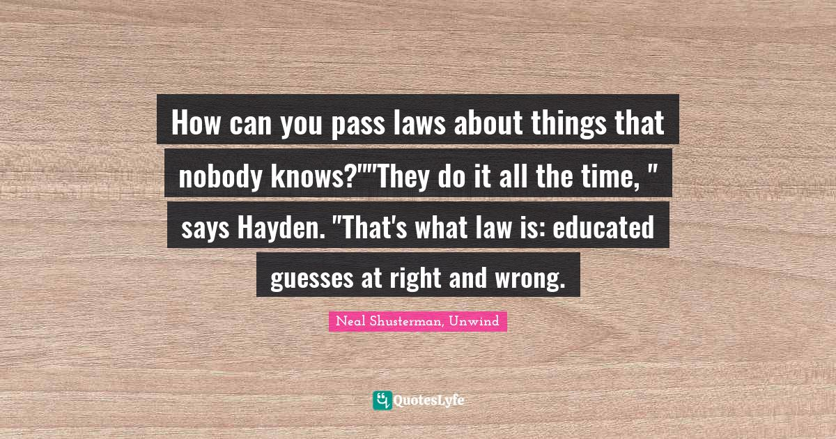 Neal Shusterman, Unwind Quotes: How can you pass laws about things that nobody knows?