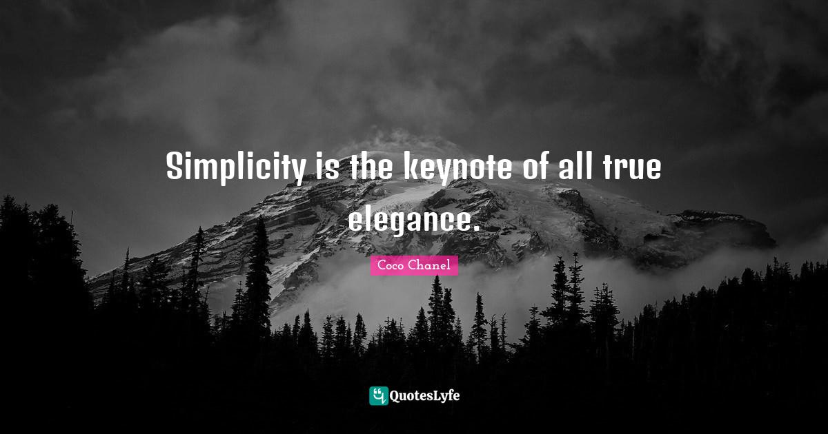 Coco Chanel Quotes: Simplicity is the keynote of all true elegance.