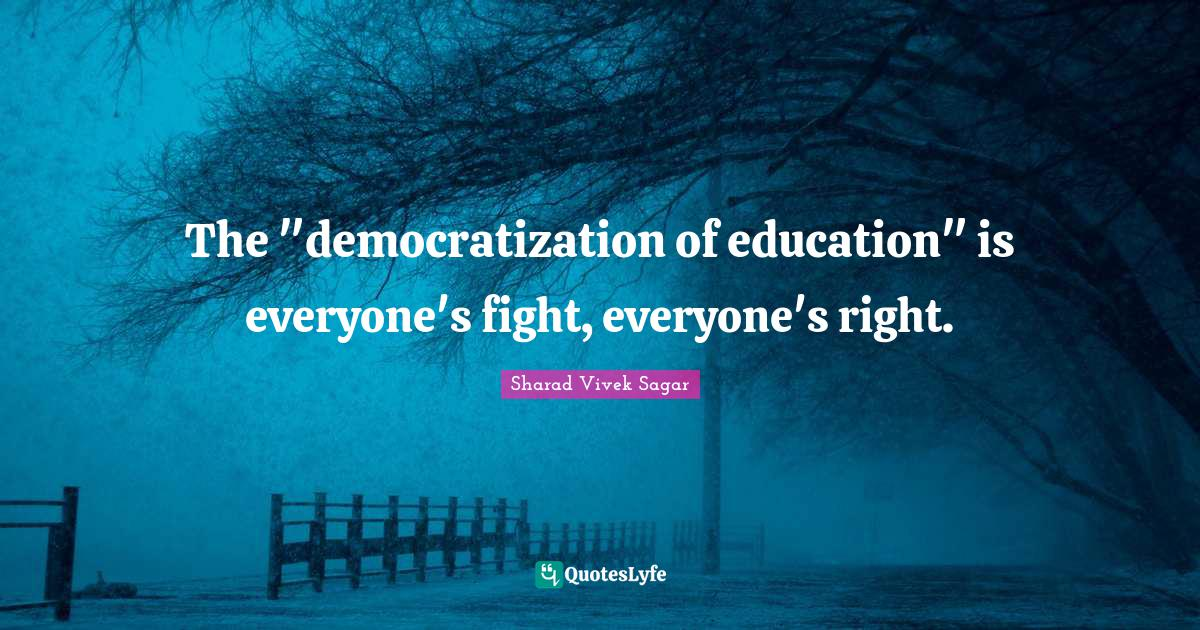 """Social Entrepreneurship Quotes: """"The """"democratization of education"""" is everyone's fight, everyone's right."""""""
