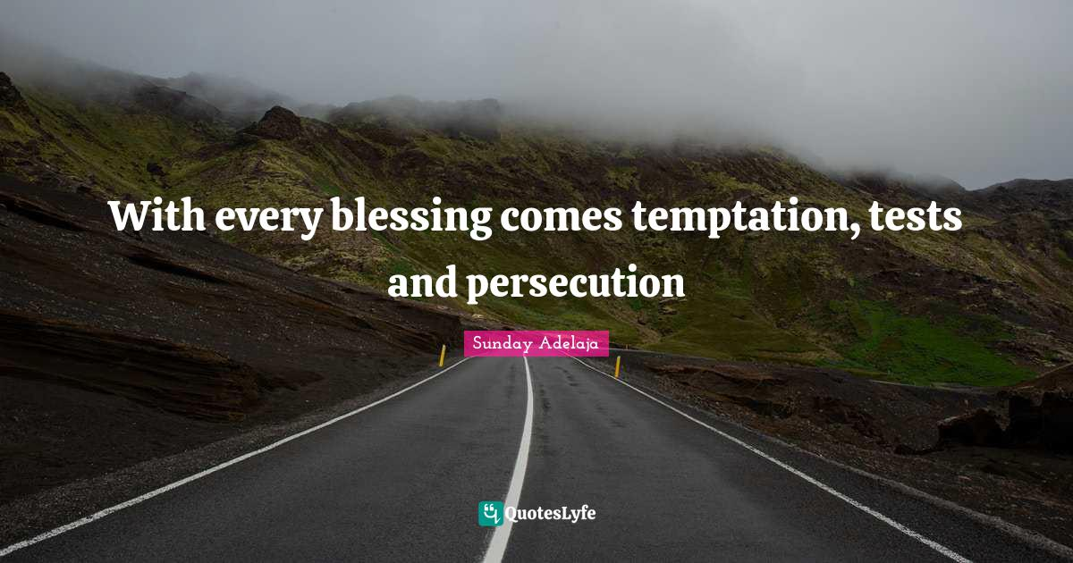 Sunday Adelaja Quotes: With every blessing comes temptation, tests and persecution