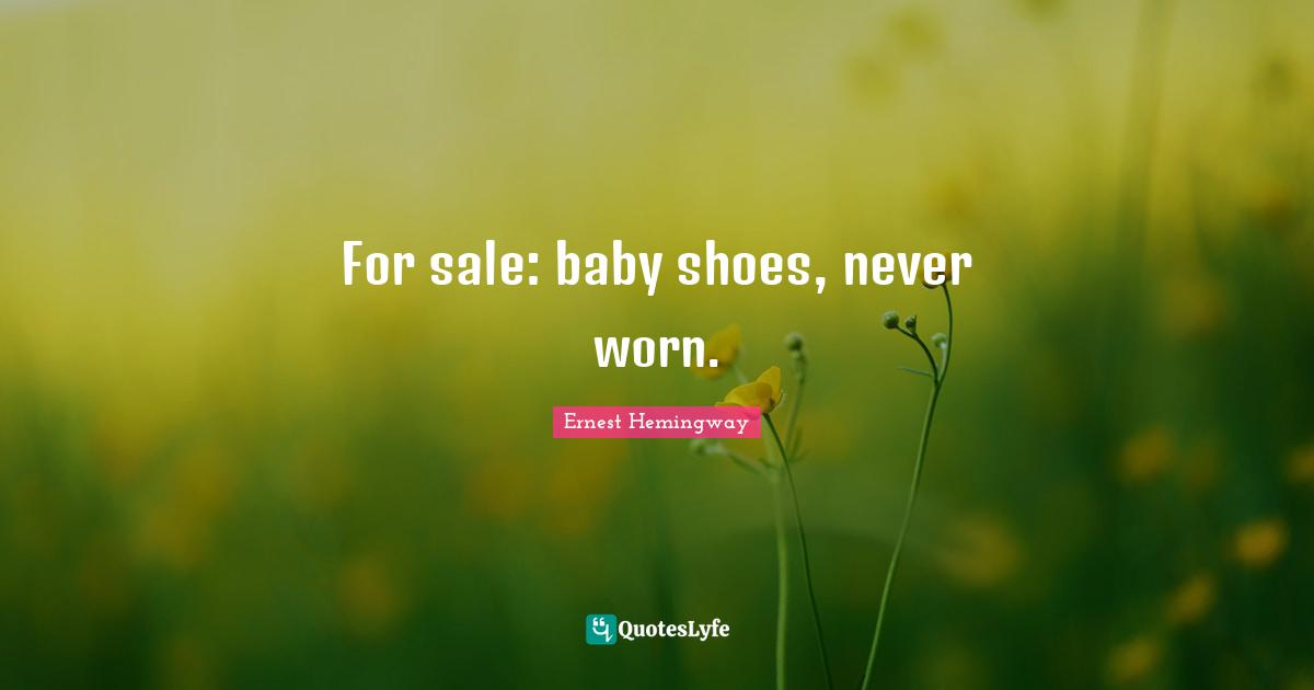 Ernest Hemingway Quotes: For sale: baby shoes, never worn.
