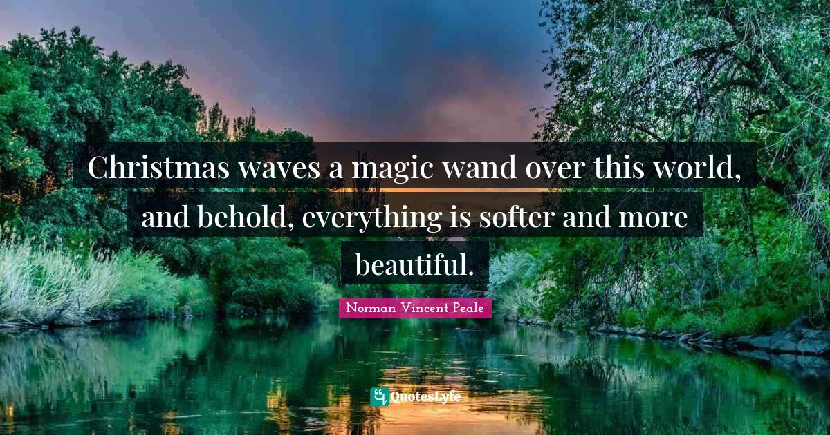Norman Vincent Peale Quotes: Christmas waves a magic wand over this world, and behold, everything is softer and more beautiful.