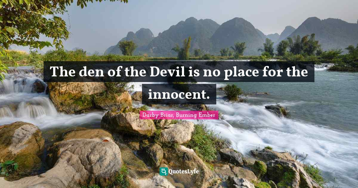 Darby Briar, Burning Ember Quotes: The den of the Devil is no place for the innocent.