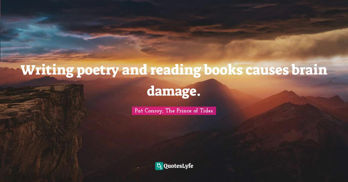 """Poetry Quotes: """"Writing poetry and reading books causes brain damage."""""""