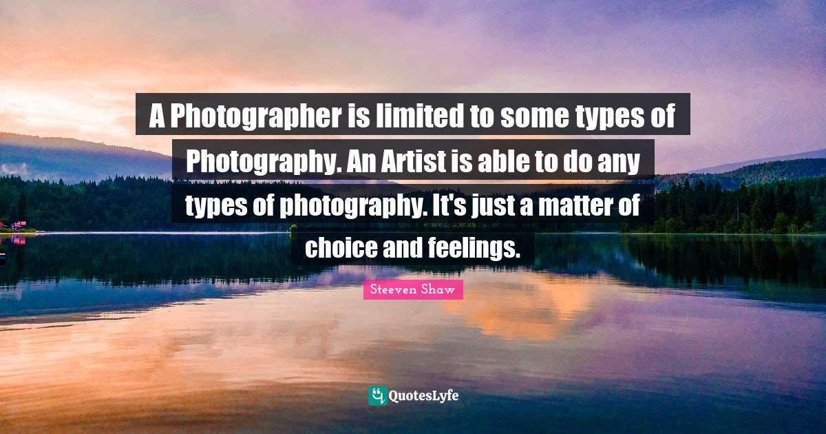 """Mauritius Quotes: """"A Photographer is limited to some types of Photography. An Artist is able to do any types of photography. It's just a matter of choice and feelings."""""""
