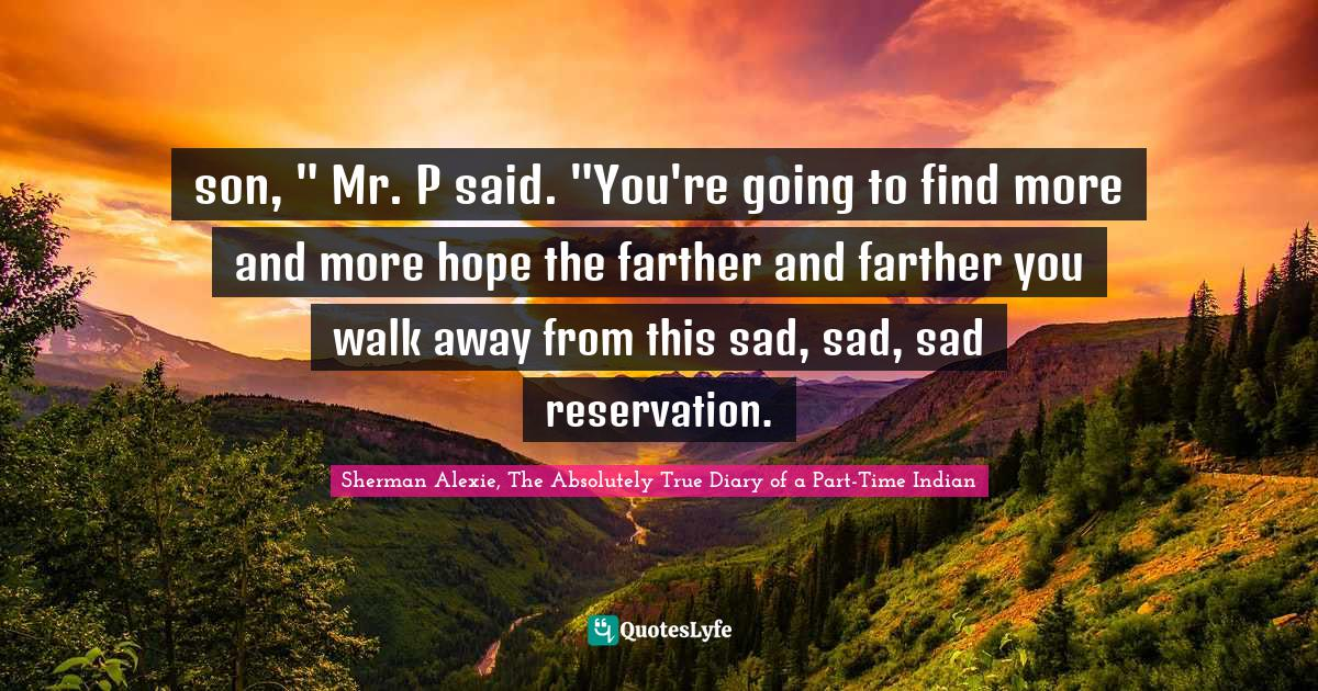 Sherman Alexie, The Absolutely True Diary of a Part-Time Indian Quotes: son,