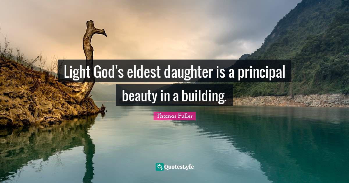 Thomas Fuller Quotes: Light God's eldest daughter is a principal beauty in a building.