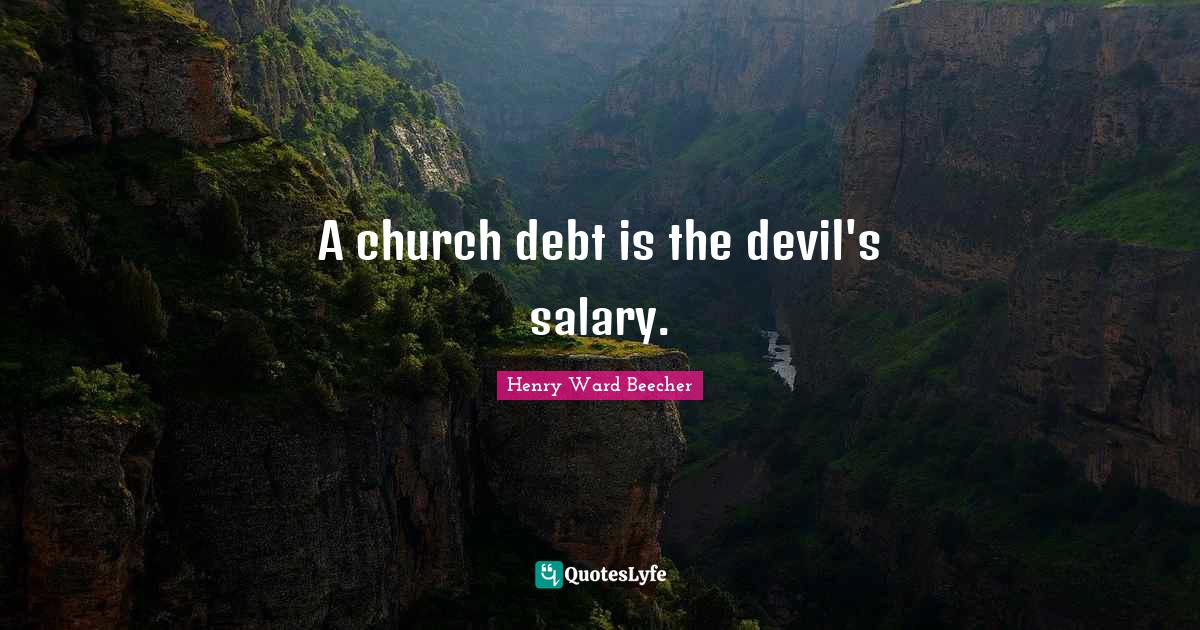 Henry Ward Beecher Quotes: A church debt is the devil's salary.