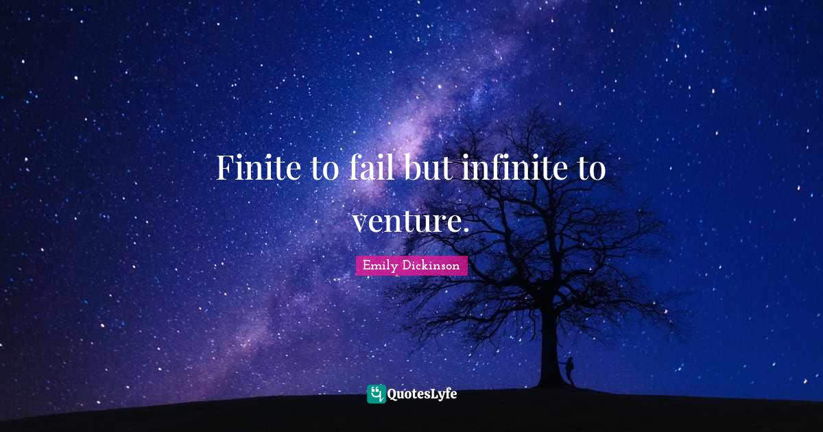 Emily Dickinson Quotes: Finite to fail but infinite to venture.
