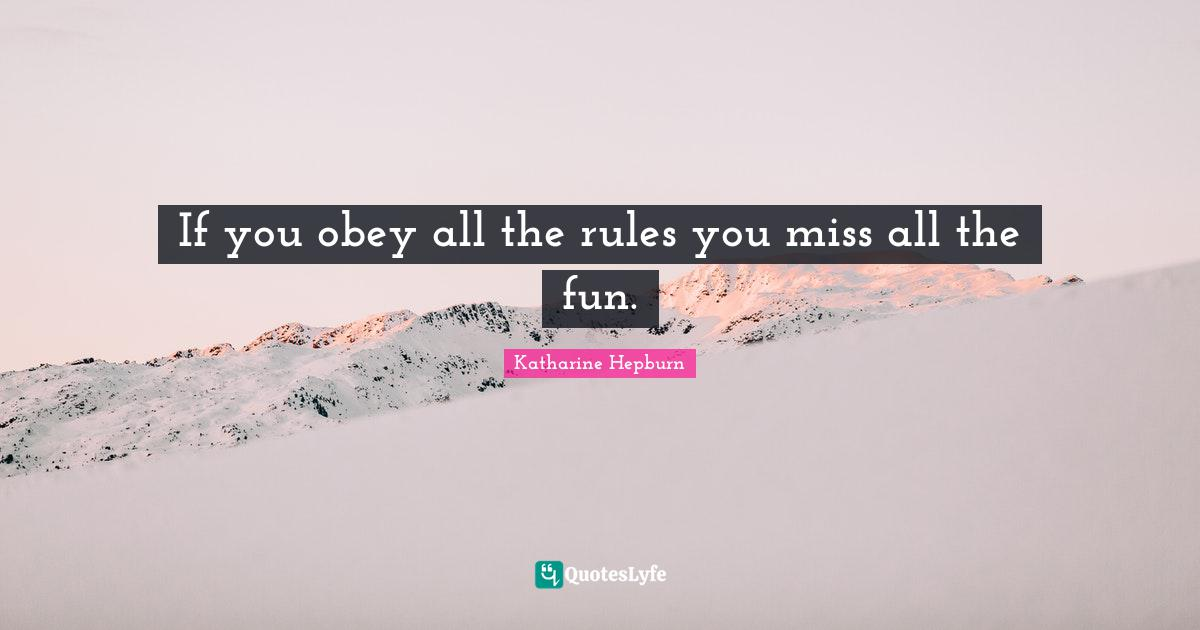 Katharine Hepburn Quotes: If you obey all the rules you miss all the fun.
