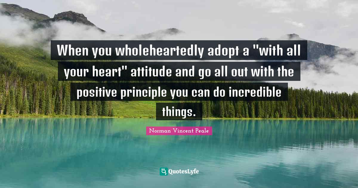 Norman Vincent Peale Quotes: When you wholeheartedly adopt a