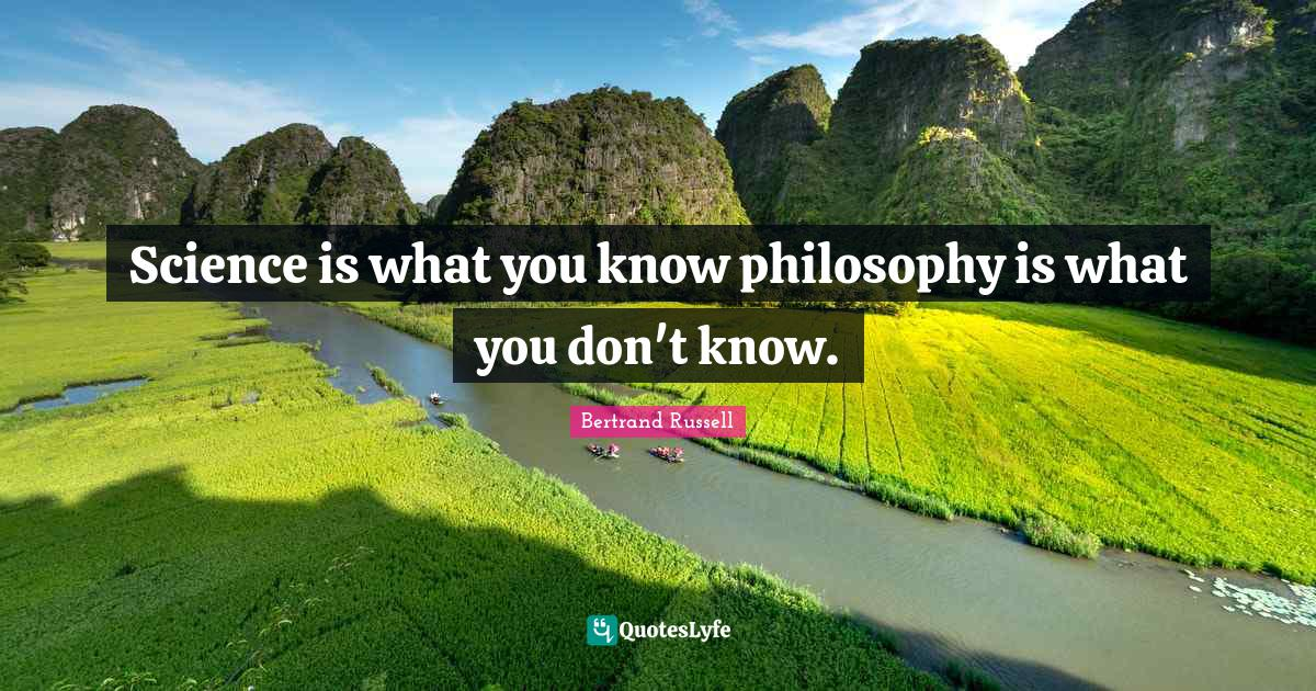 Bertrand Russell Quotes: Science is what you know philosophy is what you don't know.