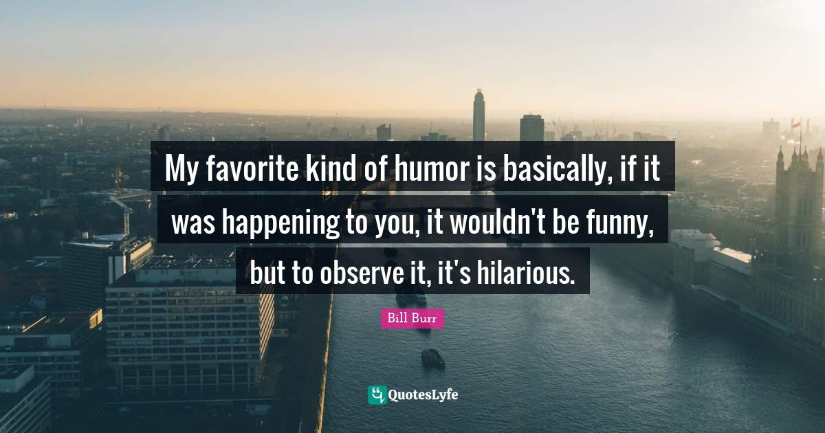 Best Bill Burr Quotes With Images To Share And Download For Free At Quoteslyfe