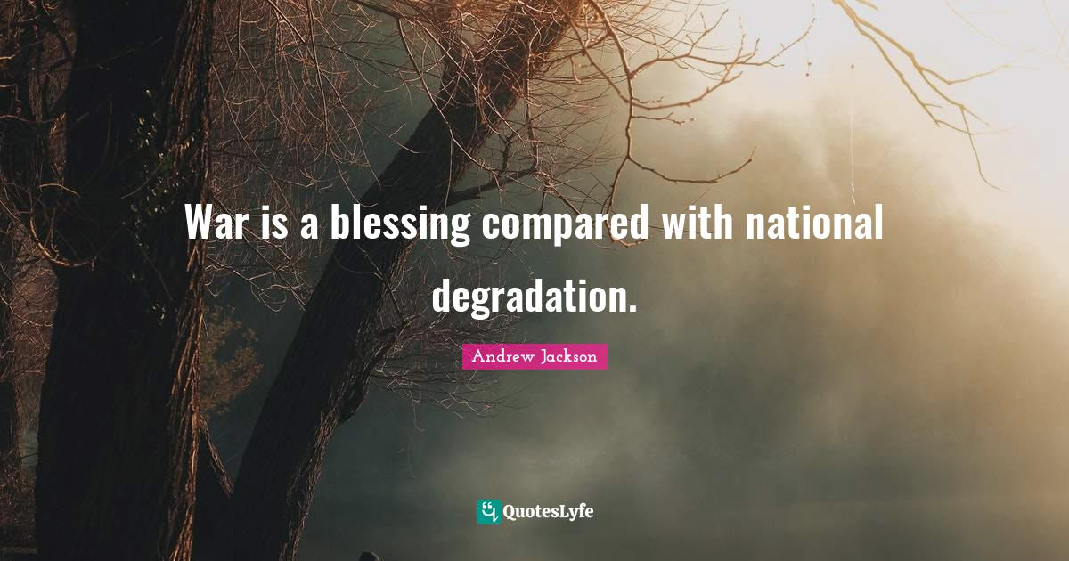 """Blessing Quotes: """"War is a blessing compared with national degradation."""""""