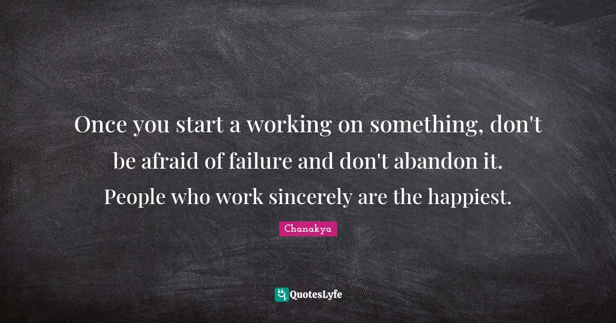 Chanakya Quotes: Once you start a working on something, don't be afraid of failure and don't abandon it. People who work sincerely are the happiest.