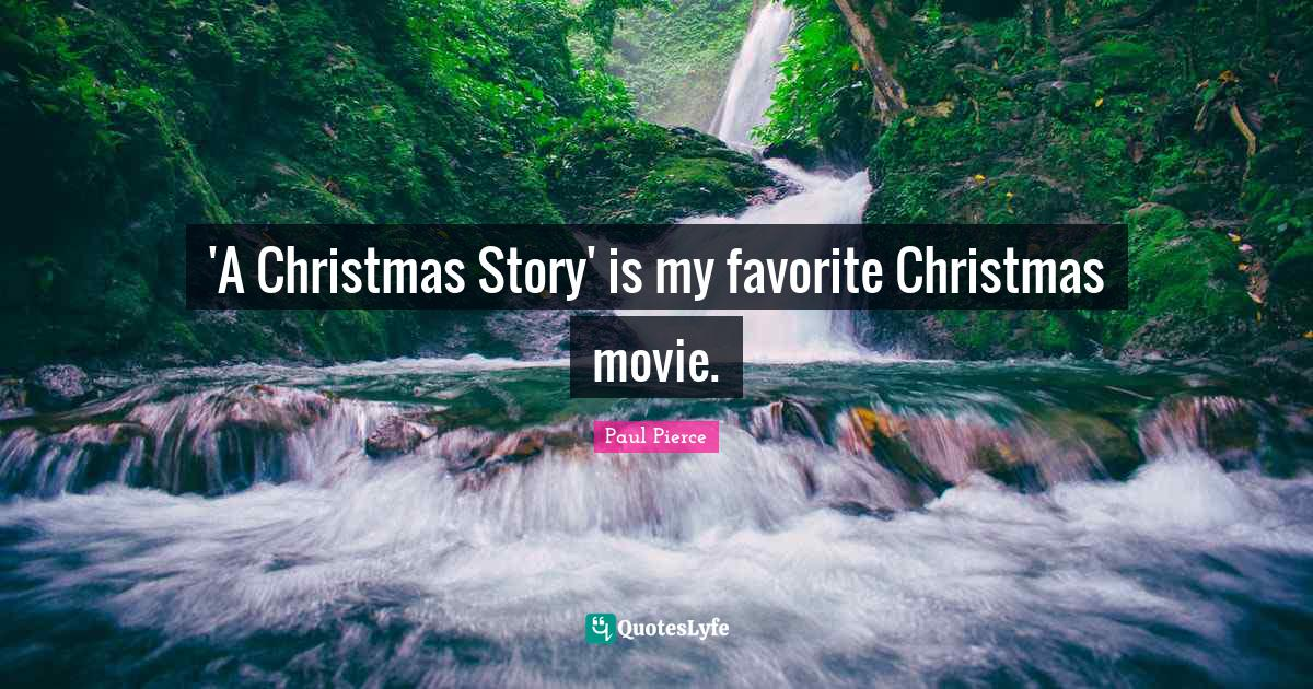 Paul Pierce Quotes: 'A Christmas Story' is my favorite Christmas movie.
