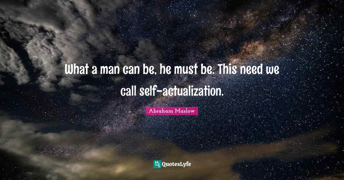Abraham Maslow Quotes: What a man can be, he must be. This need we call self-actualization.