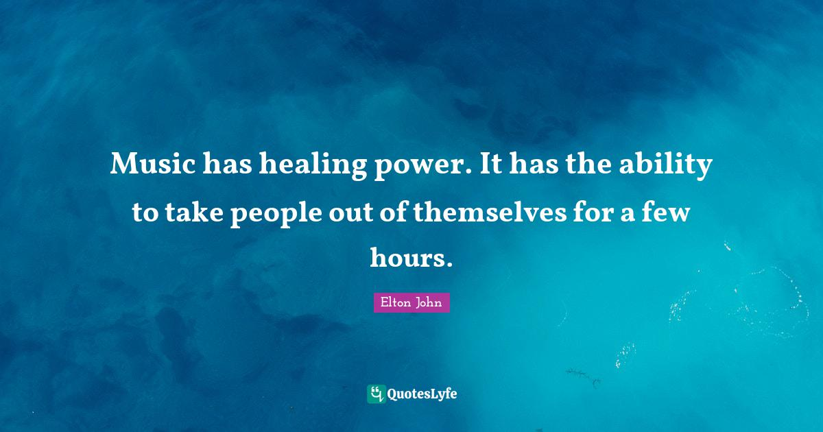 Elton John Quotes: Music has healing power. It has the ability to take people out of themselves for a few hours.
