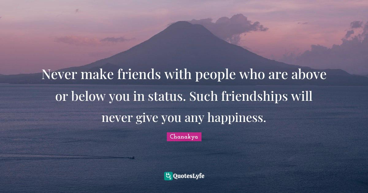 Chanakya Quotes: Never make friends with people who are above or below you in status. Such friendships will never give you any happiness.