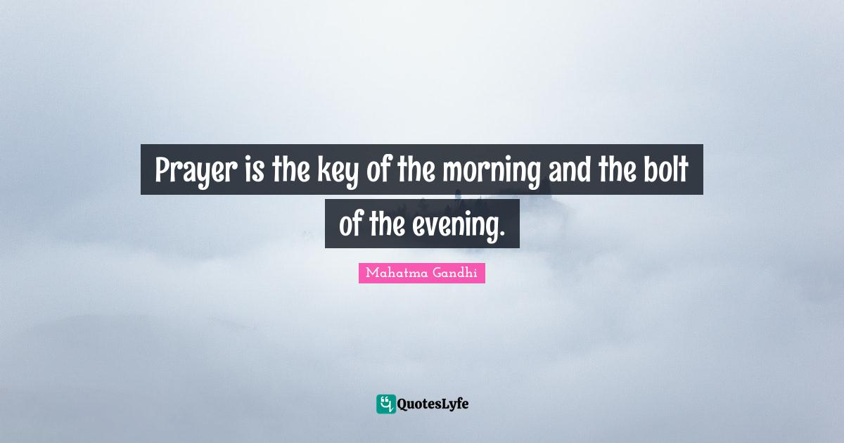 Mahatma Gandhi Quotes: Prayer is the key of the morning and the bolt of the evening.