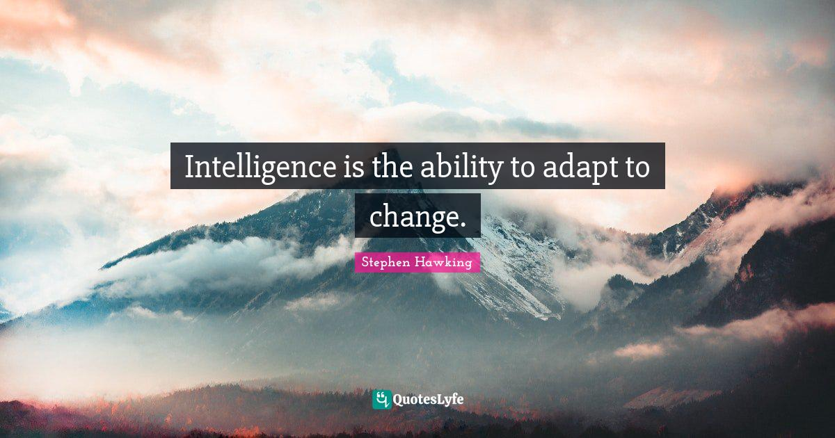 Stephen Hawking Quotes: Intelligence is the ability to adapt to change.