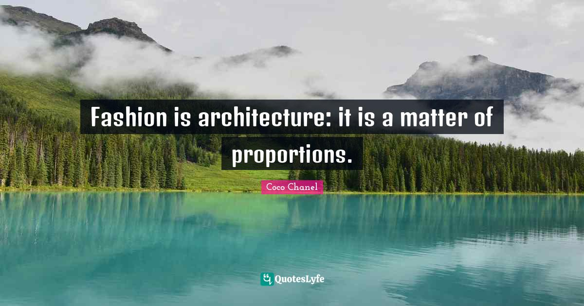 Coco Chanel Quotes: Fashion is architecture: it is a matter of proportions.