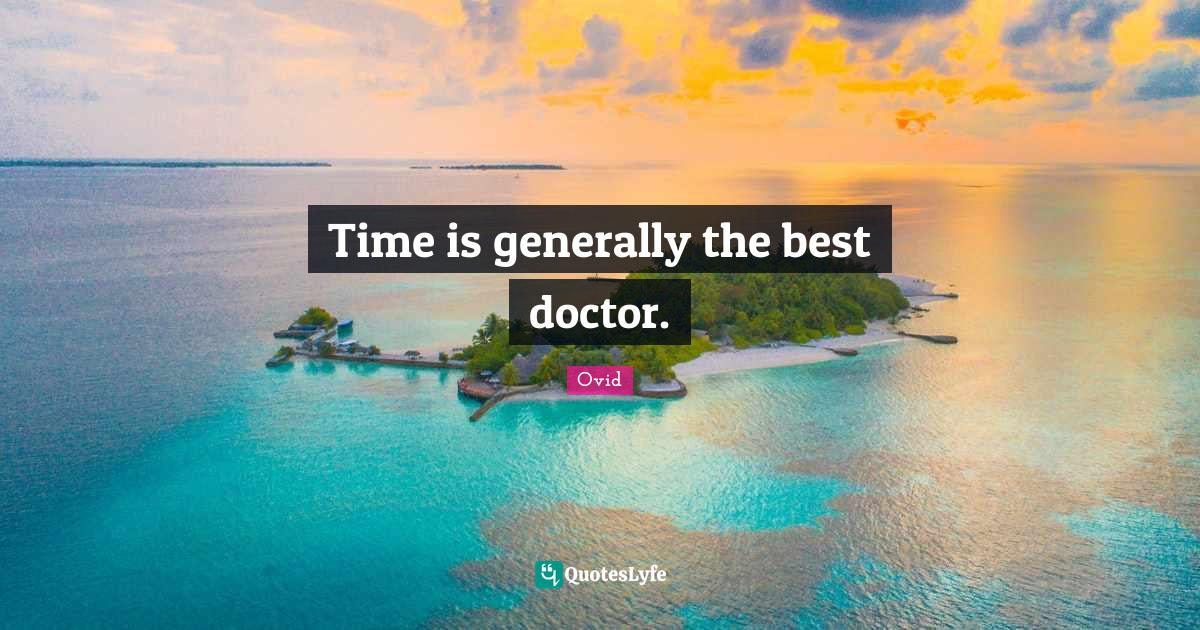 Ovid Quotes: Time is generally the best doctor.
