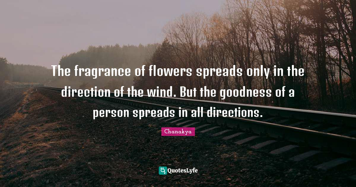 Chanakya Quotes: The fragrance of flowers spreads only in the direction of the wind. But the goodness of a person spreads in all directions.