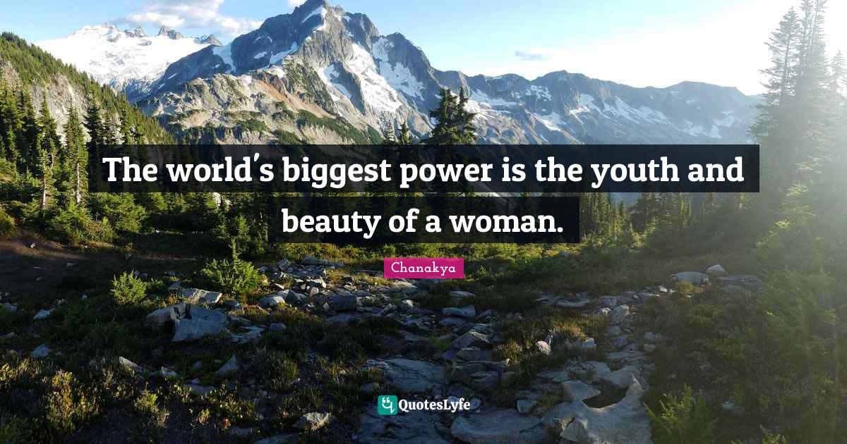 Chanakya Quotes: The world's biggest power is the youth and beauty of a woman.