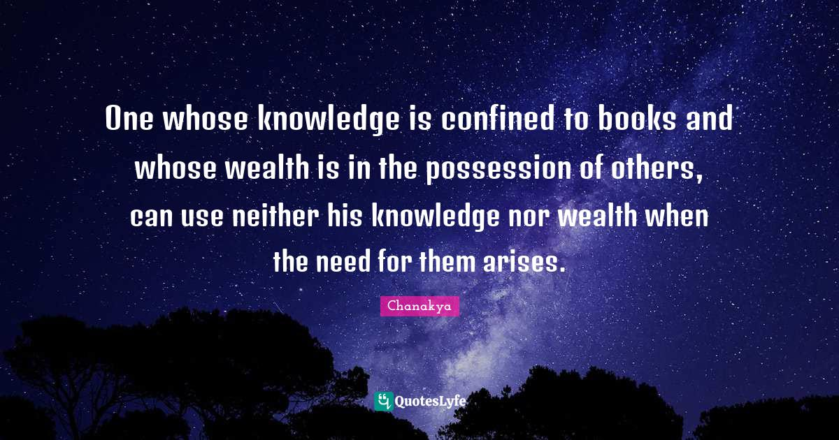 Chanakya Quotes: One whose knowledge is confined to books and whose wealth is in the possession of others, can use neither his knowledge nor wealth when the need for them arises.