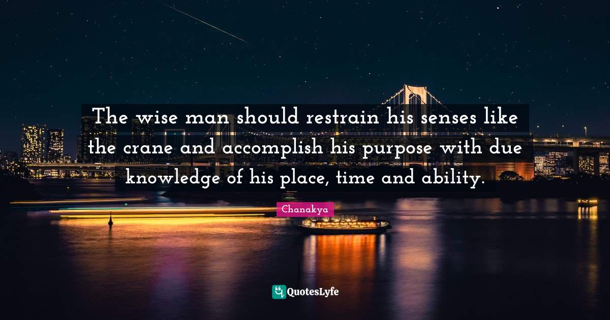 Chanakya Quotes: The wise man should restrain his senses like the crane and accomplish his purpose with due knowledge of his place, time and ability.
