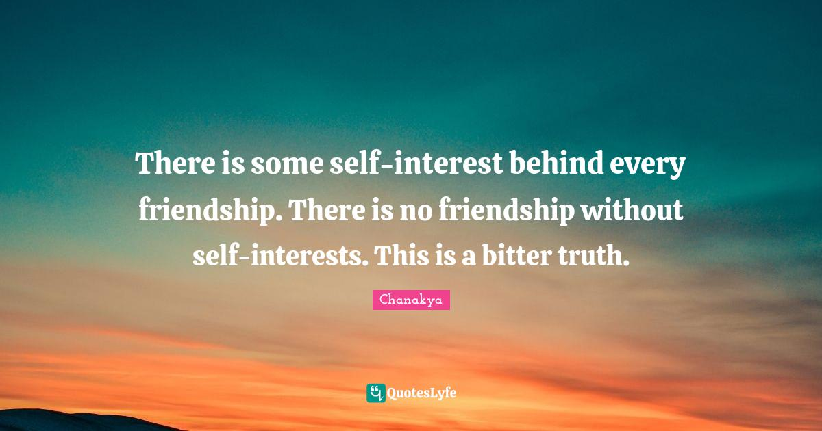 Chanakya Quotes: There is some self-interest behind every friendship. There is no friendship without self-interests. This is a bitter truth.