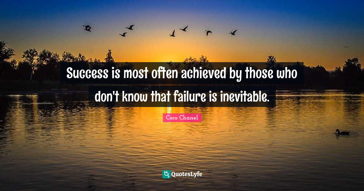 Coco Chanel Quotes: Success is most often achieved by those who don't know that failure is inevitable.