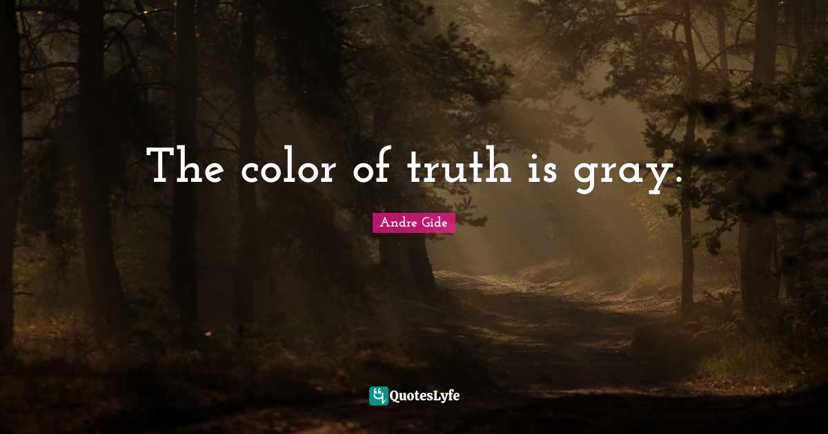 Andre Gide Quotes: The color of truth is gray.