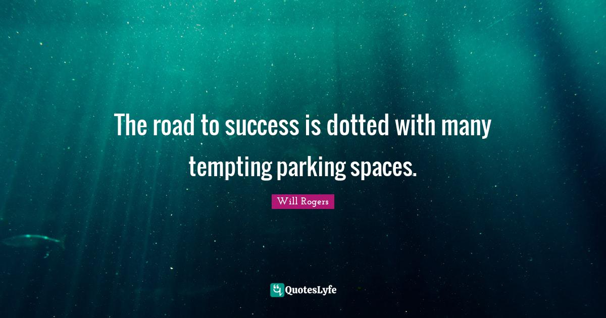 """Temptation Quotes: """"The road to success is dotted with many tempting parking spaces."""""""