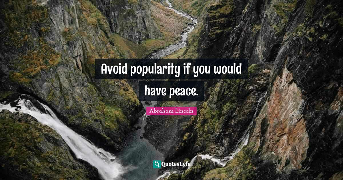 """Popularity Quotes: """"Avoid popularity if you would have peace."""""""