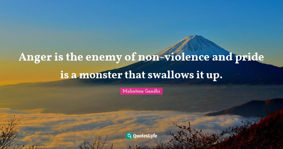 Mahatma Gandhi Quotes: Anger is the enemy of non-violence and pride is a monster that swallows it up.