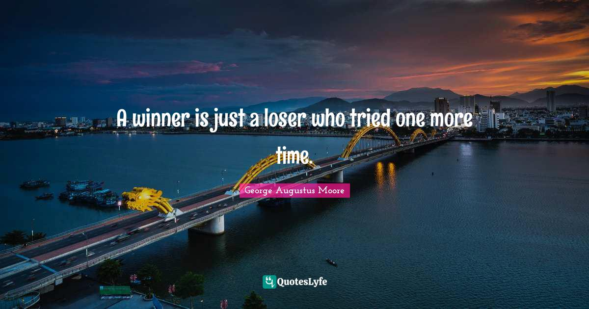 George Augustus Moore Quotes: A winner is just a loser who tried one more time.