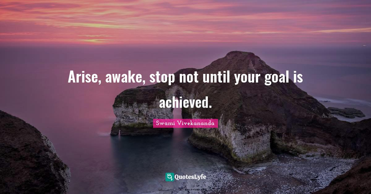 Swami Vivekananda Quotes: Arise, awake, stop not until your goal is achieved.