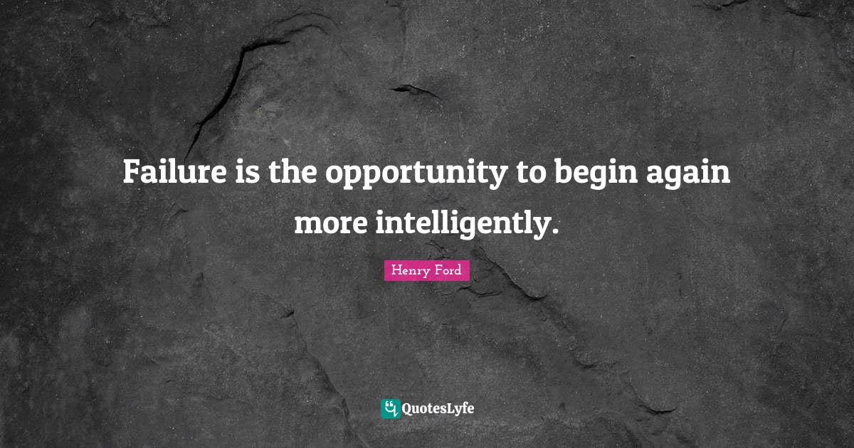 Henry Ford Quotes: Failure is the opportunity to begin again more intelligently.
