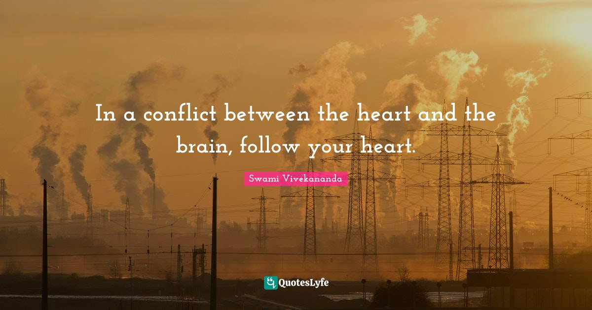 Swami Vivekananda Quotes: In a conflict between the heart and the brain, follow your heart.
