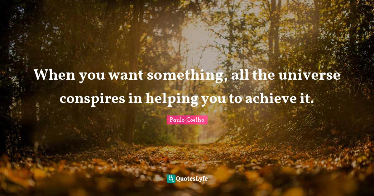 Paulo Coelho Quotes: When you want something, all the universe conspires in helping you to achieve it.