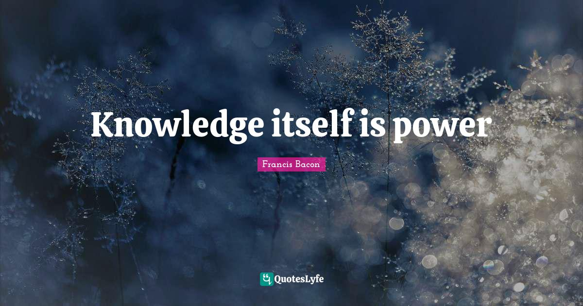 Francis Bacon Quotes: Knowledge itself is power