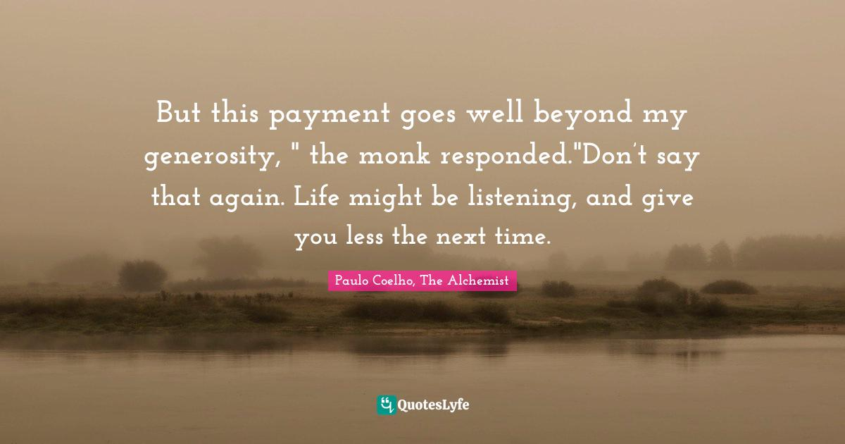 Paulo Coelho, The Alchemist Quotes: But this payment goes well beyond my generosity,