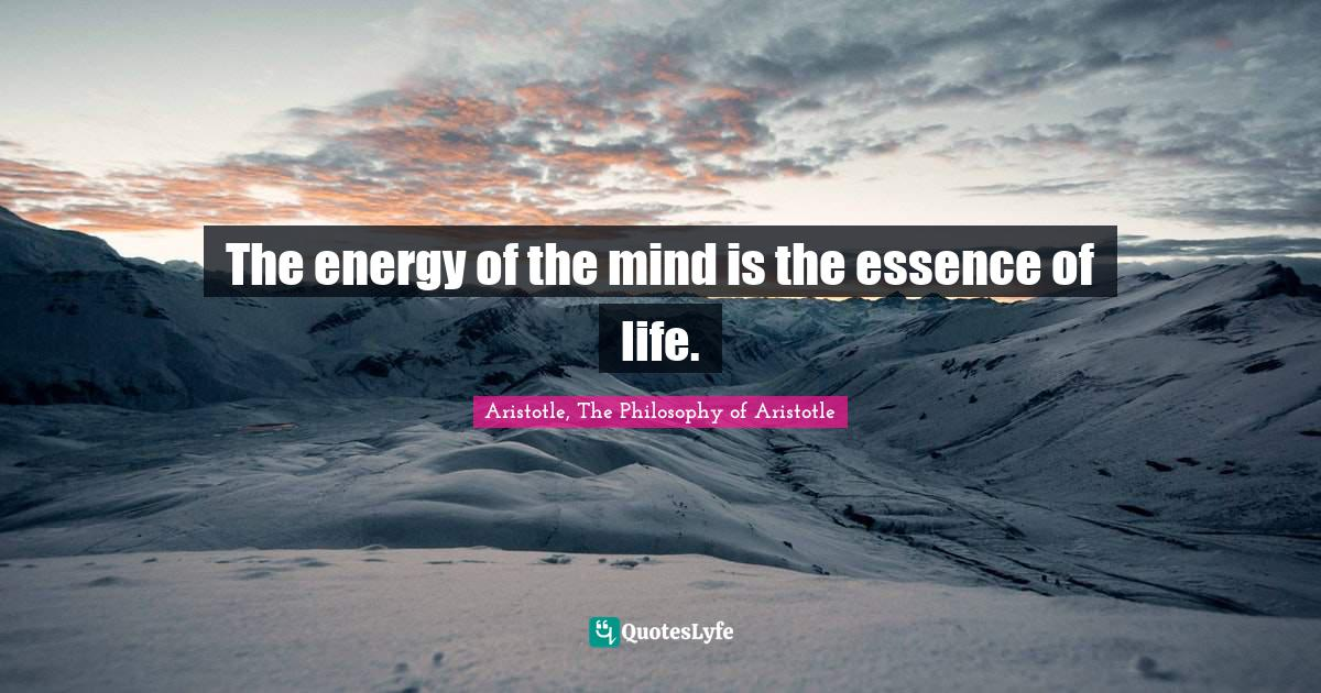 """Energy Quotes: """"The energy of the mind is the essence of life."""""""