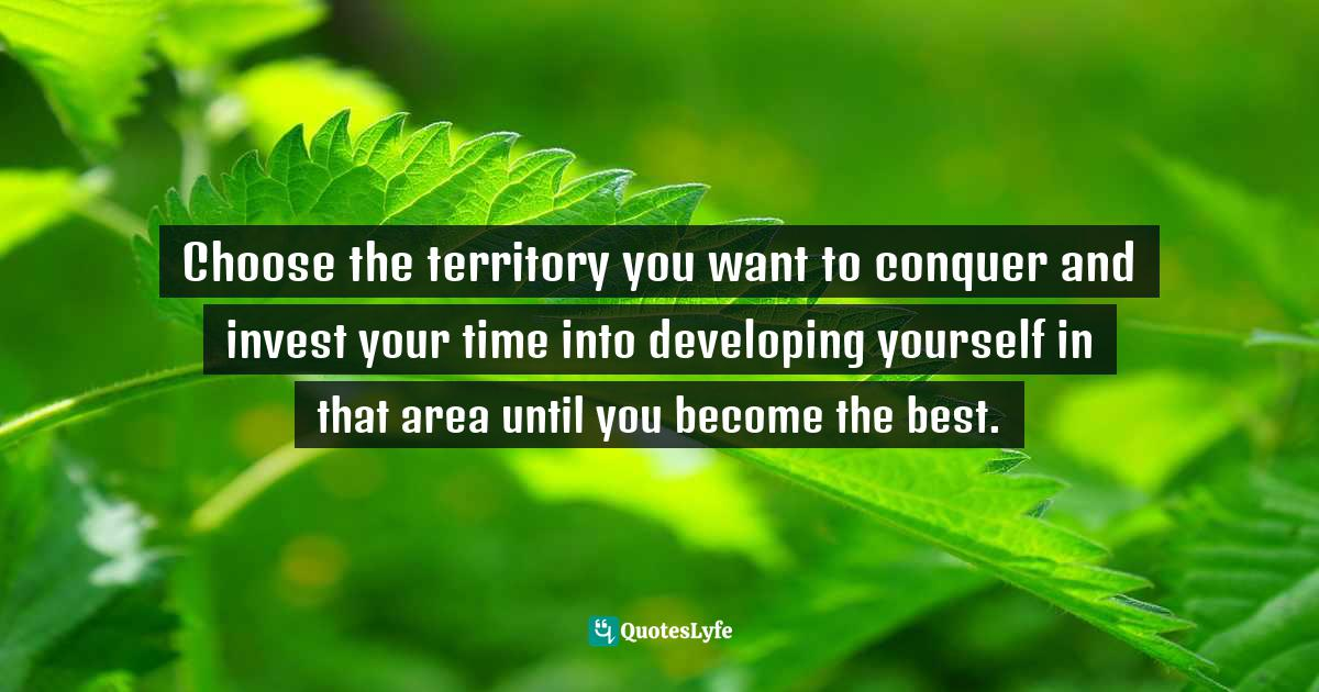 """Sunday Adelaja, How To Become Great Through Time Conversion: Are You Wasting Time, Spending Time Or Investing Time? Quotes: """"Choose the territory you want to conquer and invest your time into developing yourself in that area until you become the best."""""""