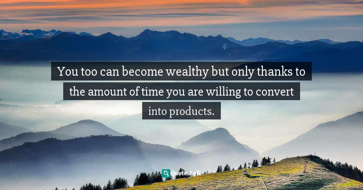 Sunday Adelaja, How To Become Great Through Time Conversion: Are you wasting time, spending time or investing time? Quotes: You too can become wealthy but only thanks to the amount of time you are willing to convert into products.